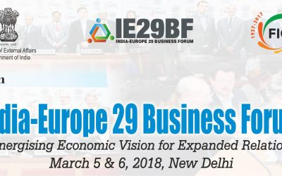 "4th edition of ""India-Europe 29 Business Forum"" (IE29BF) – March 5&6, 2018 in New Delhi"